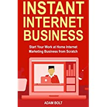 Instant Internet Business: Start Your Work at Home Internet Marketing Business from Scratch  (3 Business Ideas to Choose from) (English Edition)