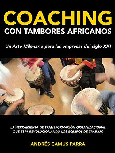 COACHING CON TAMBORES AFRICANOS: Un Arte Milenario para las Empresas del siglo XXI por Andrés Camus Parra