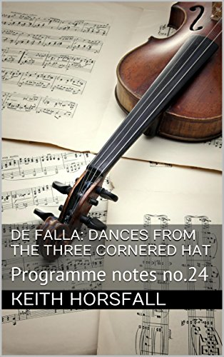 DE FALLA: DANCES FROM THE THREE CORNERED HAT: Programme notes no.24 (Classical Music Programme Notes) (English Edition)