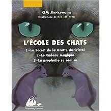 L'Ecole des Chats : Tome 1, Le Secret de la Grotte de Cristal ; Tome 2, Le Cadeau magique ; Tome 3, La prophétie se réalise