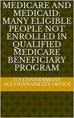 Medicare and Medicaid: Many Eligible People Not Enrolled in Qualified Medicare Beneficiary Program (English Edition)