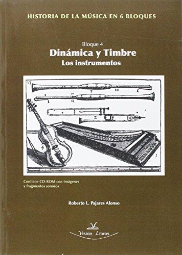 Historia De La Musica En 6 Bloques - Bloque 4 - Dinamica Y Timbre (+dvd) por Roberto L. Pajares Alonso