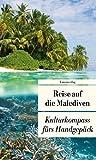 Reise auf die Malediven: Kulturkompass fürs Handgepäck (Unionsverlag Taschenbücher) - Françoise Hauser