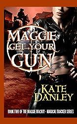 Maggie Get Your Gun: Maggie MacKay: Magical Tracker Series: Volume 2 by Kate Danley (2012-05-14)