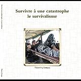 Survivre à une catastrophe : le survivalisme