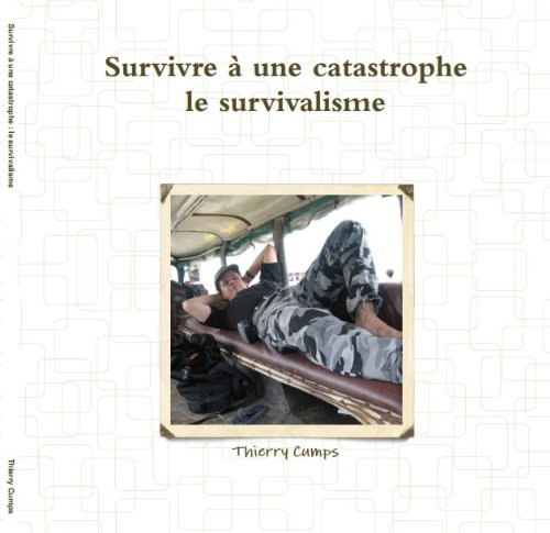 Survivre à une catastrophe : le survivalisme par Thierry Cumps