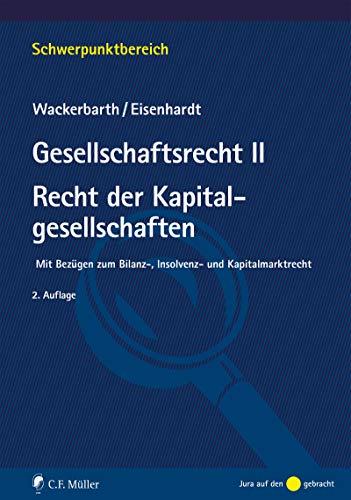 Gesellschaftsrecht II. Recht der Kapitalgesellschaften: Mit Bezügen zum Bilanz-, Insolvenz- und Kapitalmarktrecht (Schwerpunktbereich)