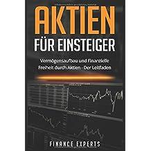 Aktien für Einsteiger: Vermögensaufbau und finanzielle Freiheit durch Aktien - Der Leitfaden