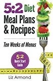 5:2 Diet Meal Plans & Recipes - Ten Weeks of Menus: 21 Meal Plans plus 5:2 Quick Start Guide (5:2 Fast Diet)