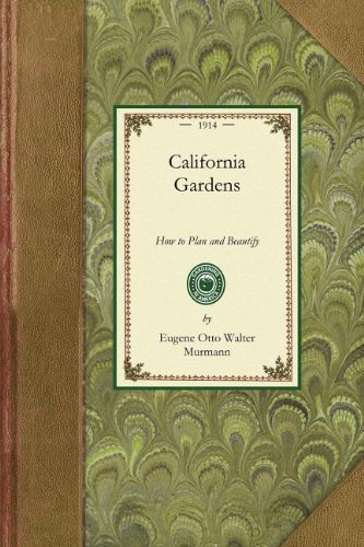 California Gardens: How to Plan and Beautify the City Lot, Suburban Ground and Country Estate (Gardening in America) by Eugene Otto Murmann (2008-11-04)