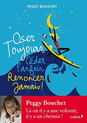 Oser toujours, céder parfois, renoncer jamais ! par Peggy Bouchet