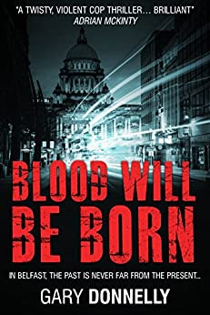 Blood Will Be Born: The first thriller in the gripping DI Sheen series by [Donnelly, Gary]