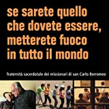 Scarica Libro Se sarete quello che dovete essere metterete fuoco in tutto il mondo Fraternita sacerdotale dei missionari di san Carlo Borromeo (PDF,EPUB,MOBI) Online Italiano Gratis
