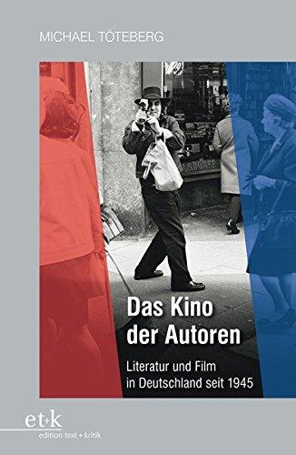 Das Kino der Autoren: Literatur und Film in Deutschland seit 1945
