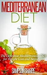 Mediterranean Diet: The Definitive Mediterranean Diet for Weight Loss and Beginners (The Mediterranean Diet - Lose Weight, Protect your Heart, Ward of Disease Book 1)