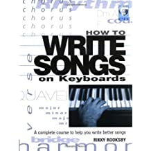 How to Write Songs on Keyboards - A Complete Course to Help You Write Better Songs Book/online audio (Softcover) by Rikky Rooksby (2005-10-01)