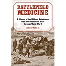 Battlefield Medicine Battlefield Medicine Battlefield Medicine: A History of the Military Ambulance from the Napoleonic Warsa History of the Military