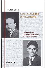 Rainer Maria Rilke – Franz Kafka: Lebensweg und Krankheitsschicksal im 20. Jahrhundert Gebundene Ausgabe