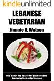 Only 3 Steps Top 30 Lebanese Vegetarian Recipes For Everyone (English Edition)