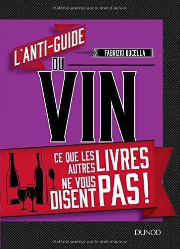 L'anti-guide du vin - Ce que les autres livres ne vous disent pas ! par Fabrizio Bucella