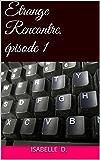 Etrange Rencontre, épisode 1