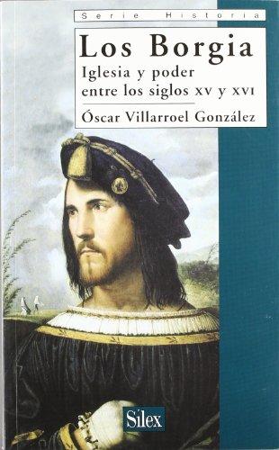 Descargar Libro Los Borgia: Iglesia y poder entre los siglos XV y XVI (Serie historia) de Óscar Villarroel González