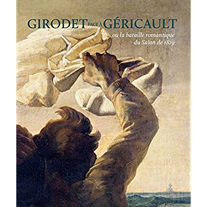 Girodet face à Géricault : Ou la bataille romantique du Salon de 1819