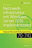 Netzwerkinfrastruktur mit Windows Server 2016 implementieren: Original Microsoft Prüfungstraining 70-741 (Microsoft Press)
