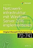 Netzwerkinfrastruktur mit Windows Server 2016 implementieren: Original Microsoft Prüfungstraining 70-741 (Microsoft Pre