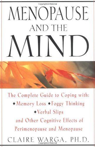 Menopause and the Mind: The Complete Guide to Coping with Memory Loss, Foggy Thinking, Verbal Confusion, and Other Cognitive Effects of Perimenopause and Menopause by Claire L. Warga Ph.D. (1999-04-23)