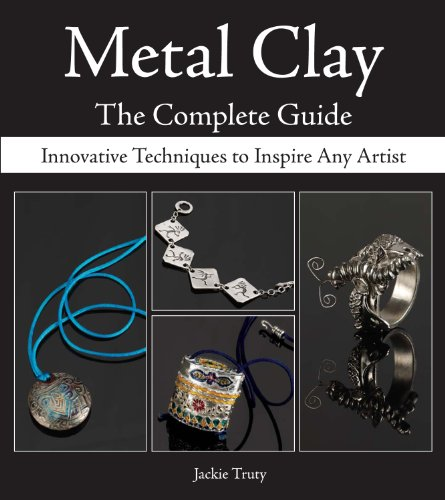 Metal Clay - The Complete Guide: Innovative Techniques to Inspire Any Artist (English Edition)