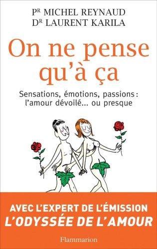 On ne pense qu' a : Sensations, motions, passions : l'amour dvoil ou presque