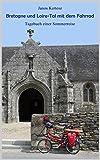 Bretagne und Loire-Tal mit dem Fahrrad: Tagebuch einer Sommerreise
