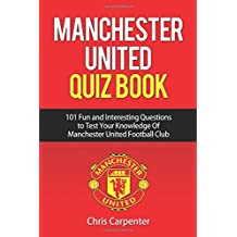 Manchester United Quiz Book: 101 Questions about Man Utd: 2017/18 Edition