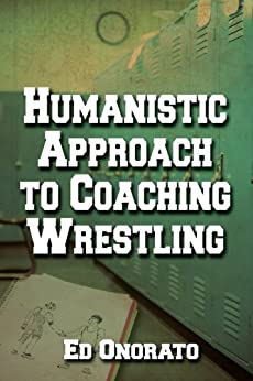 A Humanistic Approach to Coaching Wrestling (English Edition) di [Onorato, Ed]