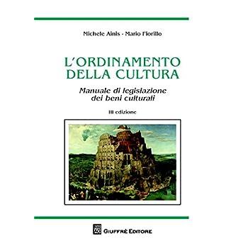 L'ordinamento Della Cultura. Manuale Di Legislazione Dei Beni Culturali