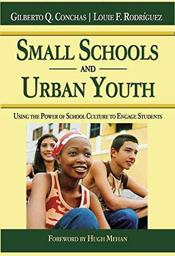 [Small Schools and Urban Youth: Using the Power of School Culture to Engage Students] (By: Gilberto Q. Conchas) [published: October, 2007]
