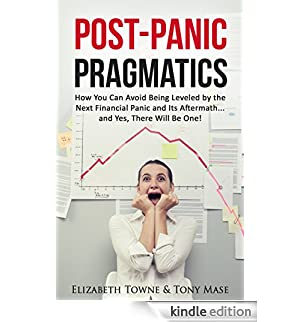Post-Panic Pragmatics: How You Can Avoid Being Leveled by the Next Financial Panic and Its Aftermath... and Yes, There Will Be One! (Article) (English Edition) [Edizione Kindle]