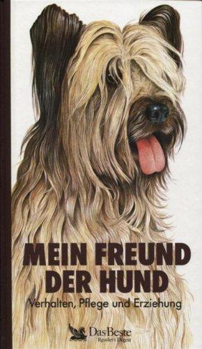Mein Freund der Hund. Verhalten, Pflege und Erziehung