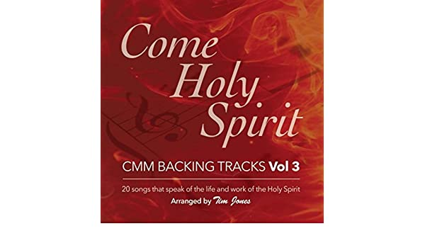 Come Holy Spirit: C M M Backing Tracks, Vol  3 by Tim Jones