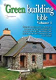 : Green Building Bible - Fourth Edition, Volume 1.: Essential Information to Help You Make Your Home and Buildings Less Harmful to the Environment, the Community and Your Family