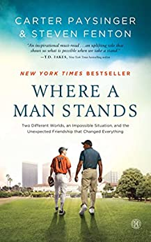 Where a Man Stands: Two Different Worlds, An Impossible Situation, and the Unexpected Friendship that Changed Everything by [Paysinger, Carter, Fenton, Steven]