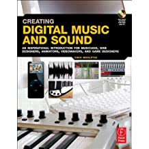 Creating Digital Music and Sound: An inspirational introduction for musicians, web designers, animators, videomakers, and game designers.