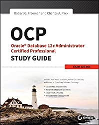 OCP: Oracle Database 12c Administrator Certified Professional Study Guide: Exam 1Z0-063 1st edition by Freeman, Robert G., Pack, Charles A. (2014) Paperback