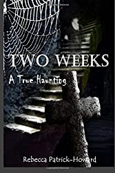 Two Weeks: A True Haunting: A Family's True Haunting: Volume 4 (True Hauntings) by Rebecca Patrick-Howard (2015-09-15)