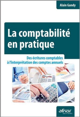 La comptabilité en pratique: Des écritures comptables à l'interprétation des comptes annuels. par Alain Gandy