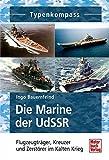 Die Marine der UdSSR: Flugzeugträger, Kreuzer und Zerstörer im Kalten Krieg (Typenkompass) - Ingo Bauernfeind