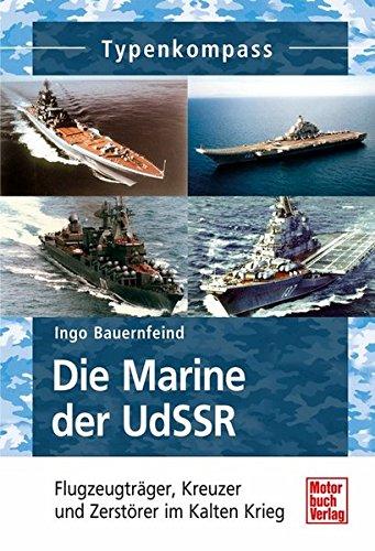 Die Marine der UdSSR: Flugzeugträger, Kreuzer und Zerstörer im Kalten Krieg (Typenkompass) (Vorhänge Für Ein Boot)