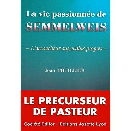 La vie passionnée de Semmelweis : L'accoucheur aux mains propres