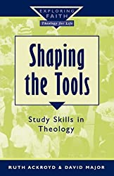 Shaping the Tools: Study Skills in Theology (Exploring Faith)